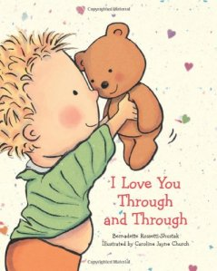 I Love You Through And Through Board book by Bernadette Rossetti Shustak (Author), Caroline Jayne Church (Illustrator)